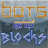 Bots and Blocks - Use your ability to create blocks to crush those pesky bots!