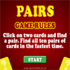 Pairs Game - A classic game of pairs, also known as Flip Flop. Find all ten pairs of cards within the time limit and score extra points for finding pairs in a row.