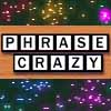 Phrase Crazy - Rearrange the letters to reveal a well known phrase or proverb.
